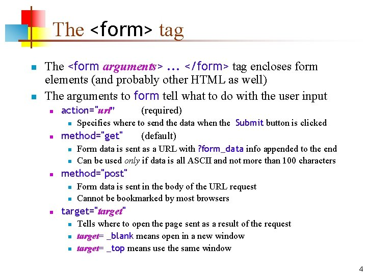 The <form> tag n n The <form arguments>. . . </form> tag encloses form