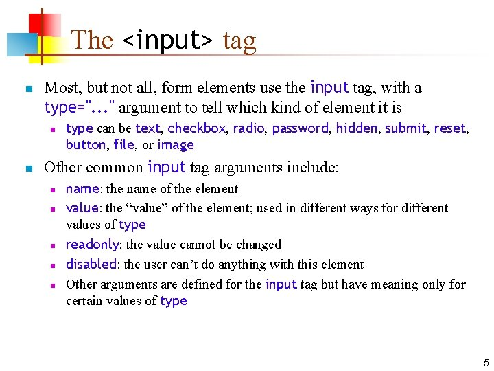 The <input> tag n Most, but not all, form elements use the input tag,