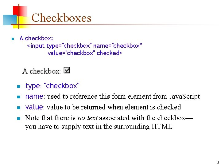 """Checkboxes n A checkbox: <input type=""""checkbox"""" name=""""checkbox"""" value=""""checkbox"""" checked> n n type: """"checkbox"""" name:"""
