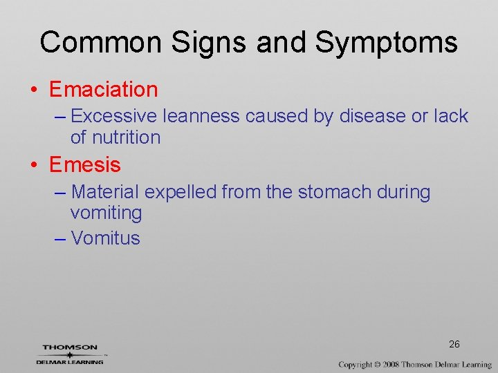 Common Signs and Symptoms • Emaciation – Excessive leanness caused by disease or lack