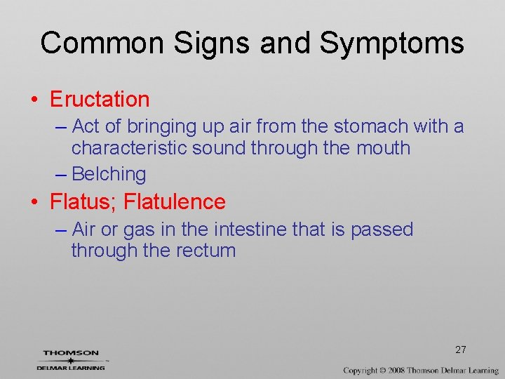 Common Signs and Symptoms • Eructation – Act of bringing up air from the