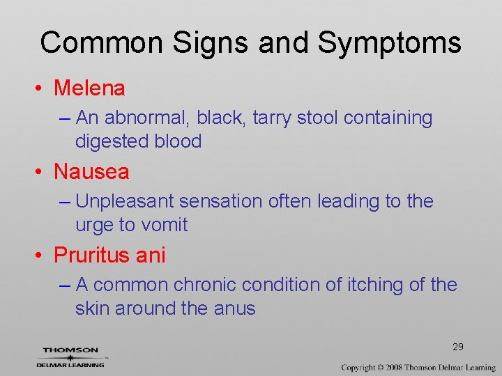 Common Signs and Symptoms • Melena – An abnormal, black, tarry stool containing digested