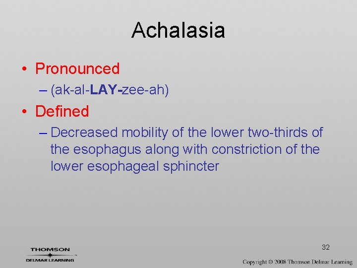 Achalasia • Pronounced – (ak-al-LAY-zee-ah) • Defined – Decreased mobility of the lower two-thirds