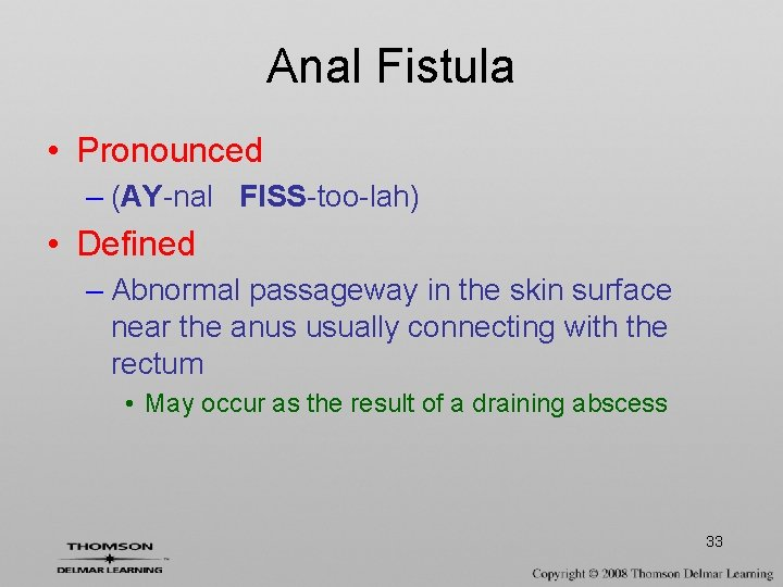 Anal Fistula • Pronounced – (AY-nal FISS-too-lah) • Defined – Abnormal passageway in the