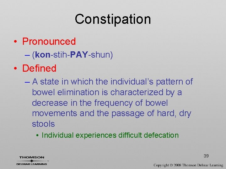 Constipation • Pronounced – (kon-stih-PAY-shun) • Defined – A state in which the individual's