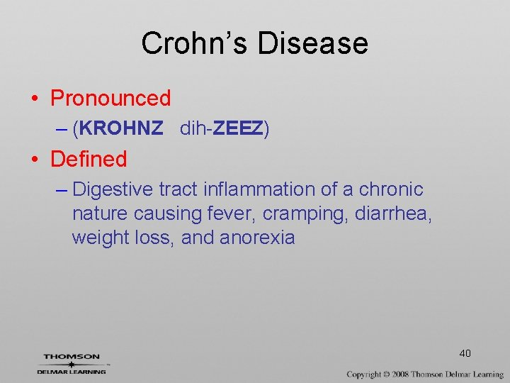 Crohn's Disease • Pronounced – (KROHNZ dih-ZEEZ) • Defined – Digestive tract inflammation of
