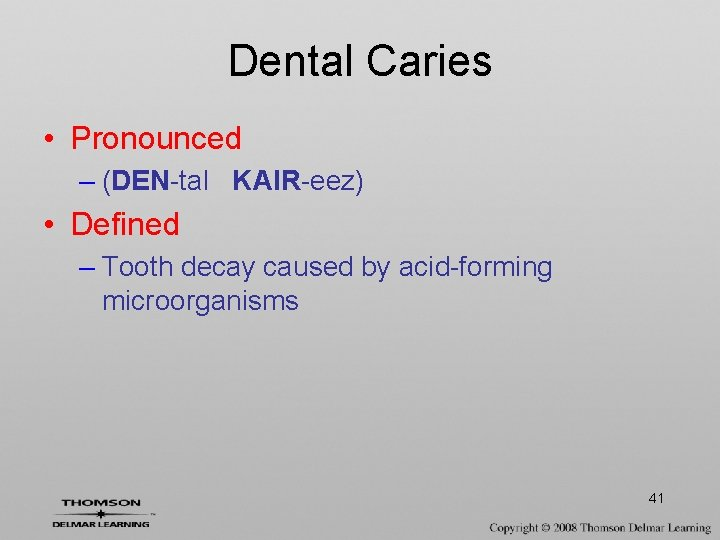 Dental Caries • Pronounced – (DEN-tal KAIR-eez) • Defined – Tooth decay caused by