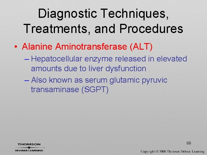 Diagnostic Techniques, Treatments, and Procedures • Alanine Aminotransferase (ALT) – Hepatocellular enzyme released in