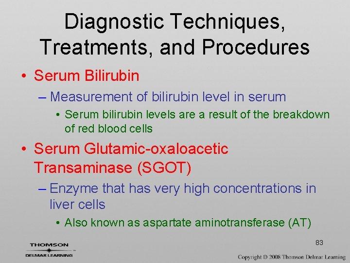 Diagnostic Techniques, Treatments, and Procedures • Serum Bilirubin – Measurement of bilirubin level in