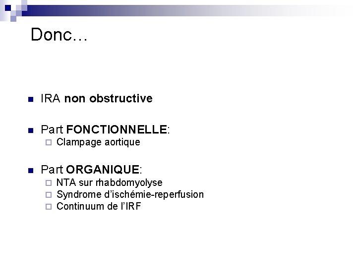 Donc… n IRA non obstructive n Part FONCTIONNELLE: ¨ n Clampage aortique Part ORGANIQUE: