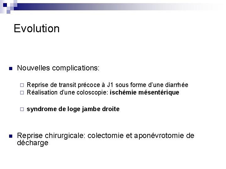 Evolution n n Nouvelles complications: ¨ ¨ Reprise de transit précoce à J 1