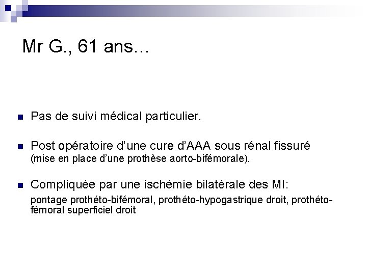 Mr G. , 61 ans… n Pas de suivi médical particulier. n Post opératoire