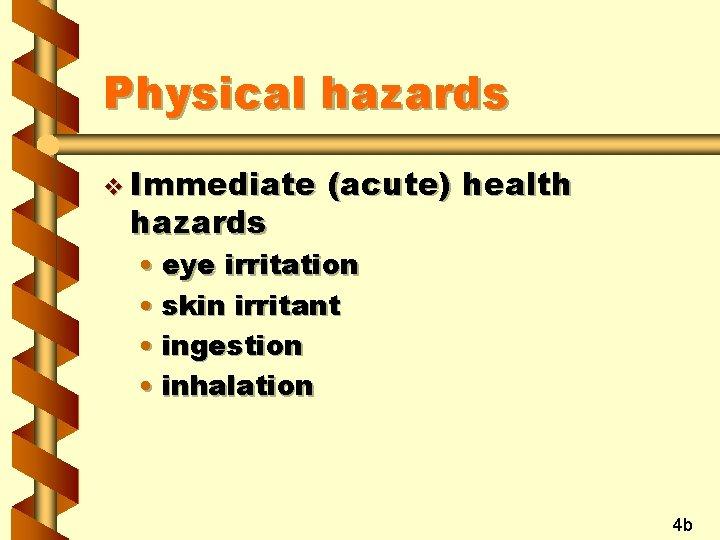 Physical hazards v Immediate hazards (acute) health • eye irritation • skin irritant •