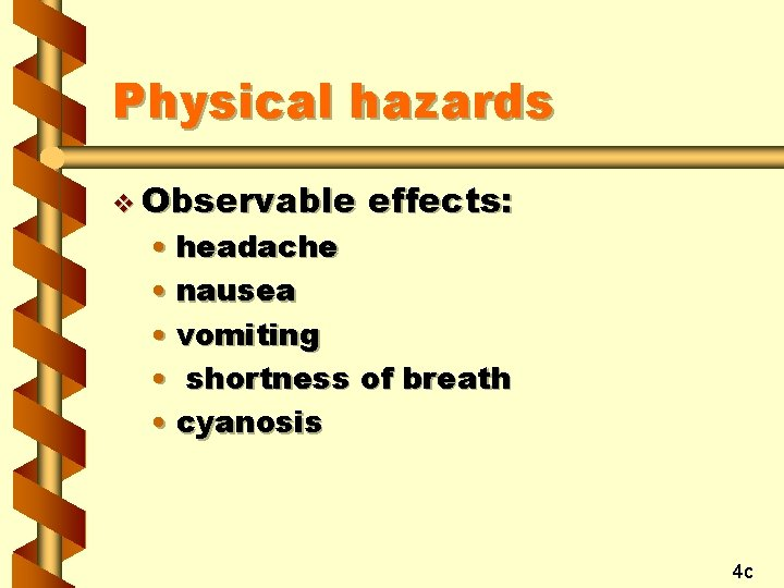 Physical hazards v Observable effects: • headache • nausea • vomiting • shortness of