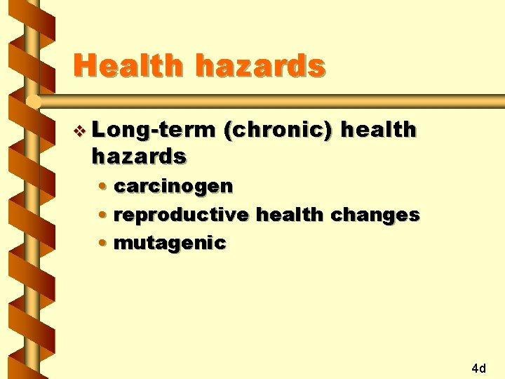 Health hazards v Long-term hazards (chronic) health • carcinogen • reproductive health changes •