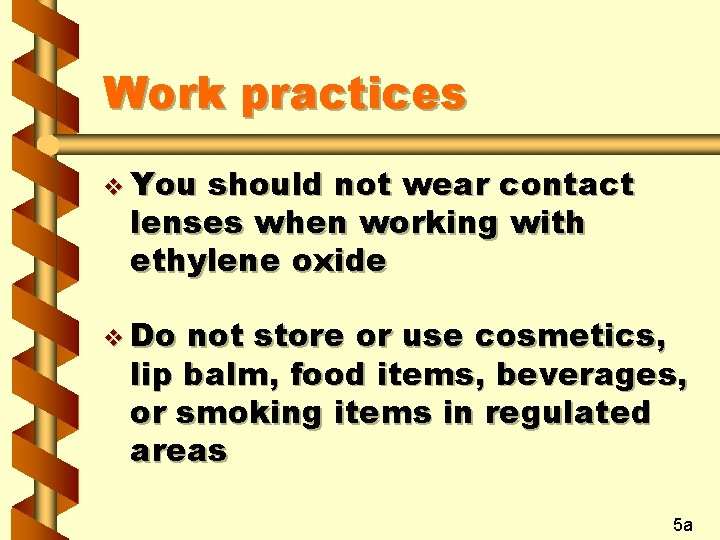 Work practices v You should not wear contact lenses when working with ethylene oxide
