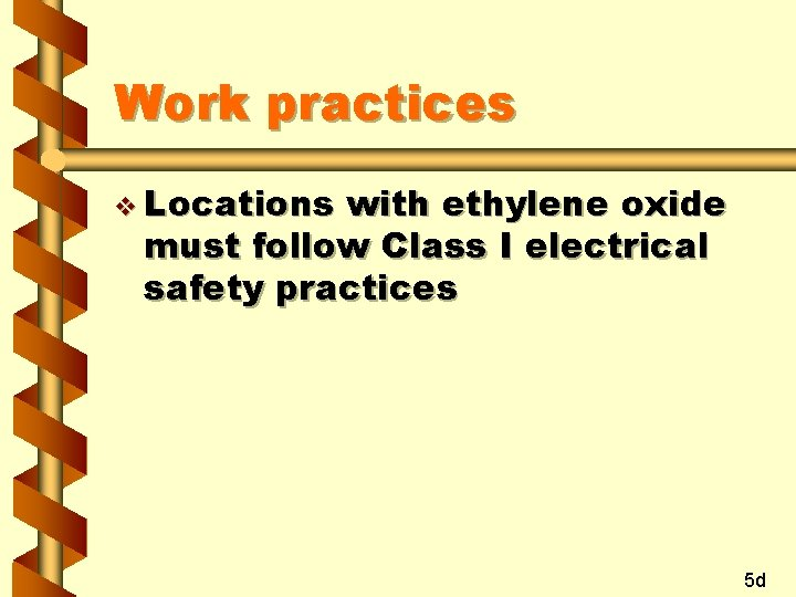 Work practices v Locations with ethylene oxide must follow Class I electrical safety practices