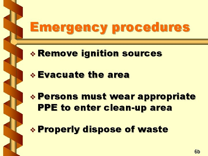 Emergency procedures v Remove ignition sources v Evacuate the area v Persons must wear