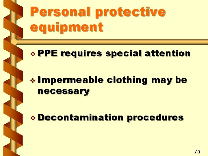 Personal protective equipment v PPE requires special attention v Impermeable necessary clothing may be