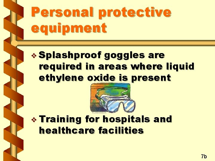 Personal protective equipment v Splashproof goggles are required in areas where liquid ethylene oxide
