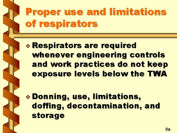 Proper use and limitations of respirators v Respirators are required whenever engineering controls and