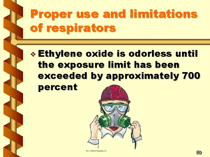Proper use and limitations of respirators v Ethylene oxide is odorless until the exposure