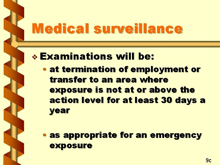 Medical surveillance v Examinations will be: • at termination of employment or transfer to
