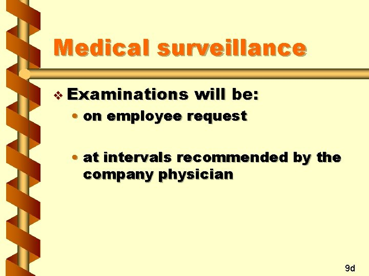 Medical surveillance v Examinations will be: • on employee request • at intervals recommended