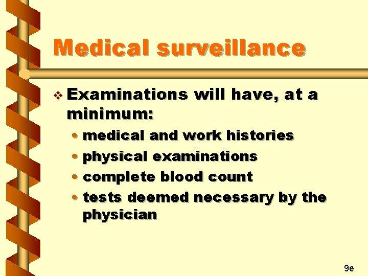 Medical surveillance v Examinations minimum: will have, at a • medical and work histories