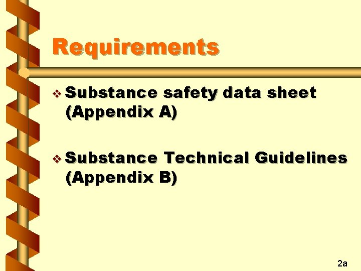 Requirements v Substance safety data sheet (Appendix A) v Substance Technical Guidelines (Appendix B)