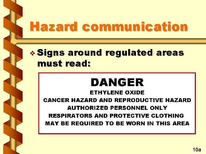 Hazard communication v Signs around regulated areas must read: 10 a