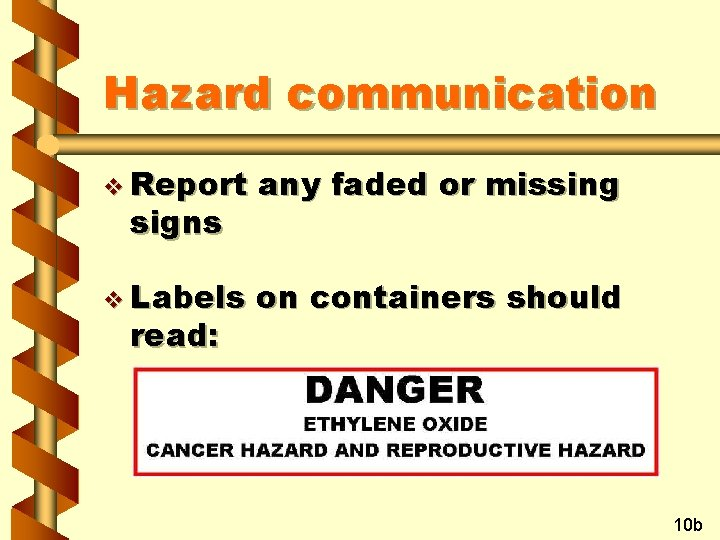 Hazard communication v Report any faded or missing v Labels on containers should signs