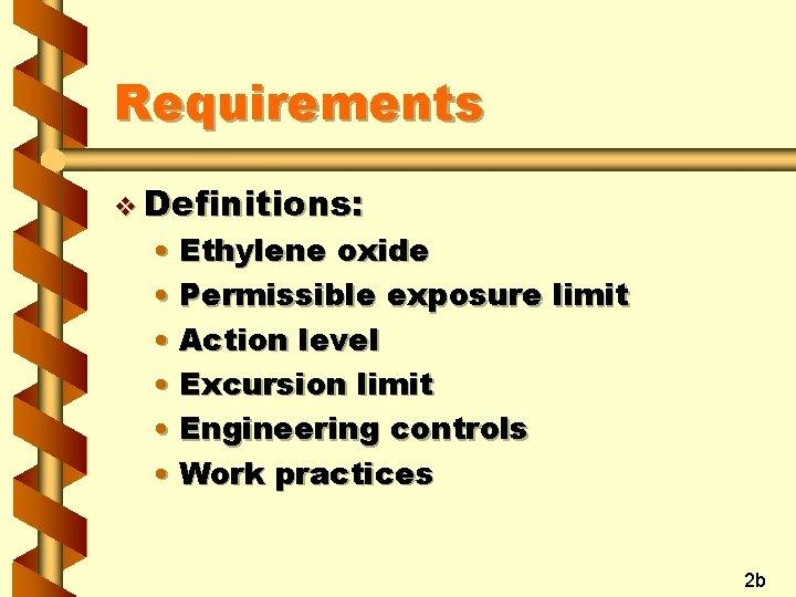 Requirements v Definitions: • Ethylene oxide • Permissible exposure limit • Action level •