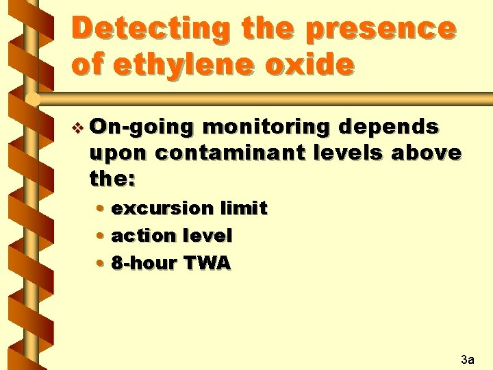 Detecting the presence of ethylene oxide v On-going monitoring depends upon contaminant levels above