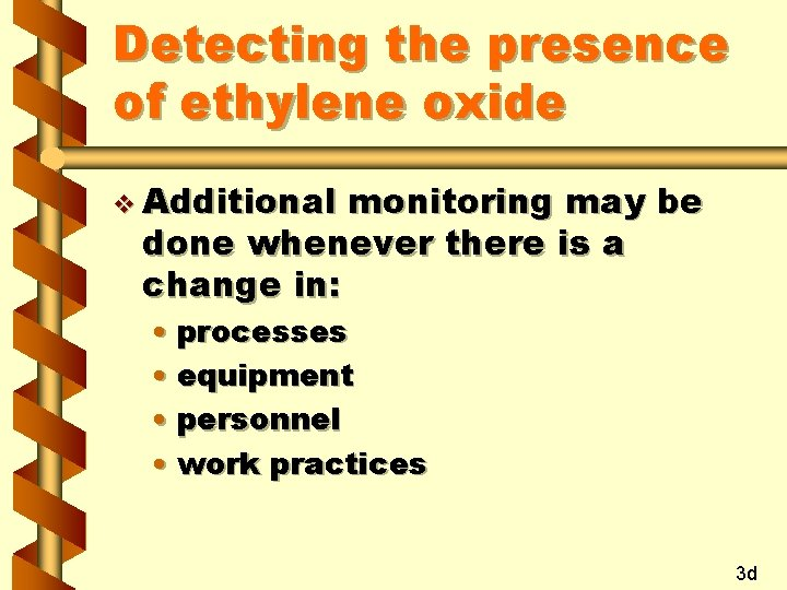 Detecting the presence of ethylene oxide v Additional monitoring may be done whenever there