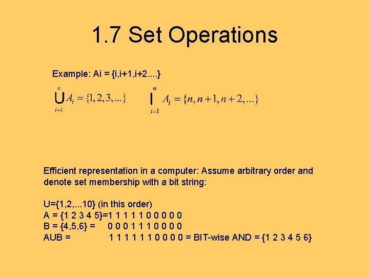 1. 7 Set Operations Example: Ai = {i, i+1, i+2. . } Efficient representation