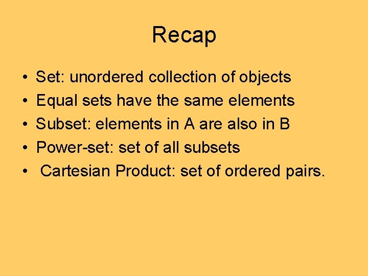 Recap • • • Set: unordered collection of objects Equal sets have the same