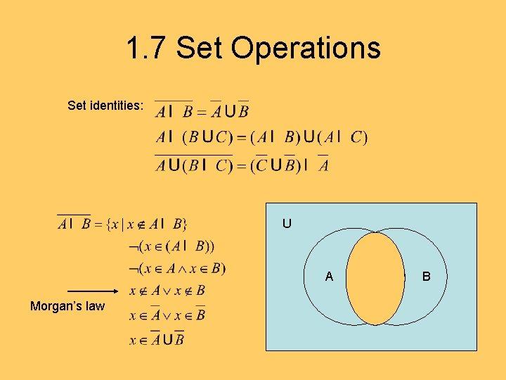 1. 7 Set Operations Set identities: U A Morgan's law A B