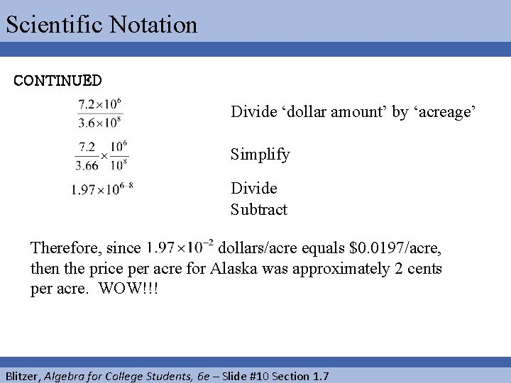 Scientific Notation CONTINUED Divide 'dollar amount' by 'acreage' Simplify Divide Subtract Therefore, since dollars/acre