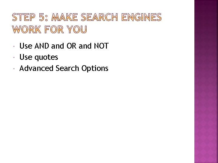 Use AND and OR and NOT Use quotes Advanced Search Options