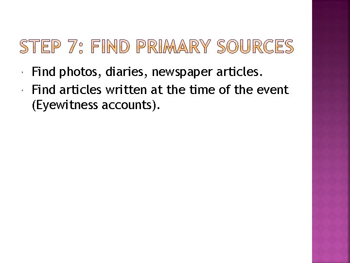 Find photos, diaries, newspaper articles. Find articles written at the time of the