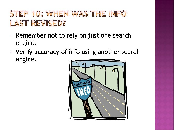 Remember not to rely on just one search engine. Verify accuracy of info