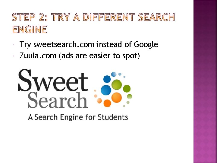 Try sweetsearch. com instead of Google Zuula. com (ads are easier to spot)
