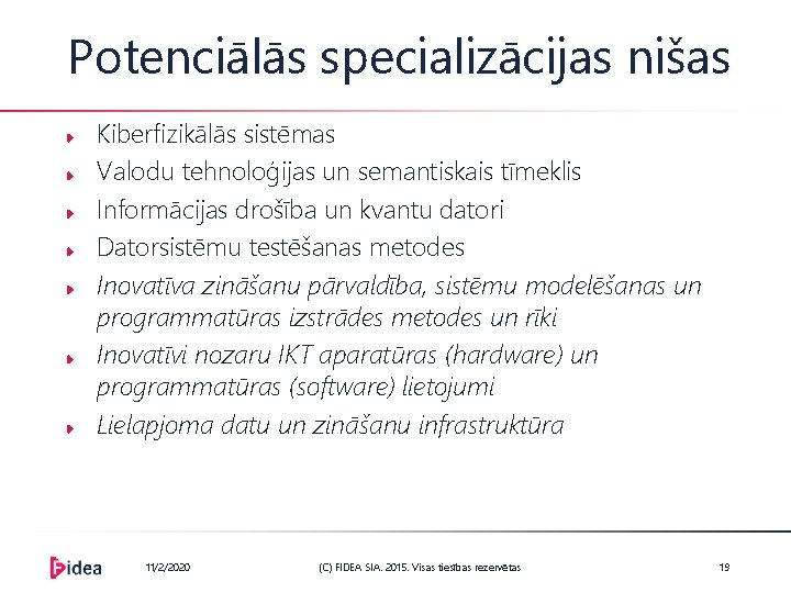Potenciālās specializācijas nišas Kiberfizikālās sistēmas Valodu tehnoloģijas un semantiskais tīmeklis Informācijas drošība un kvantu