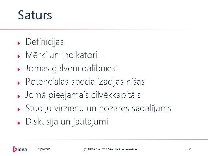 Saturs Definīcijas Mērķi un indikatori Jomas galveni dalībnieki Potenciālās specializācijas nišas Jomā pieejamais cilvēkkapitāls