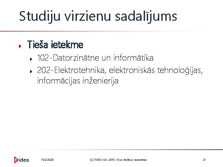 Studiju virzienu sadalījums Tieša ietekme 102 -Datorzinātne un informātika 202 -Elektrotehnika, elektroniskās tehnoloģijas, informācijas