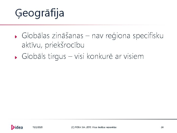 Ģeogrāfija Globālas zināšanas – nav reģiona specifisku aktīvu, priekšrocību Globāls tirgus – visi konkurē