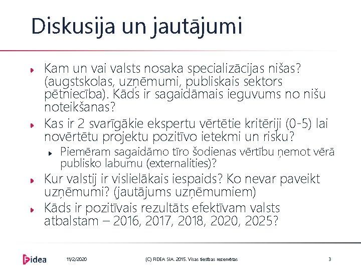 Diskusija un jautājumi Kam un vai valsts nosaka specializācijas nišas? (augstskolas, uzņēmumi, publiskais sektors