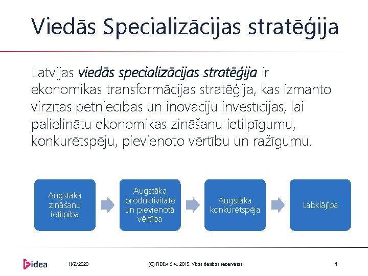 Viedās Specializācijas stratēģija Latvijas viedās specializācijas stratēģija ir ekonomikas transformācijas stratēģija, kas izmanto virzītas
