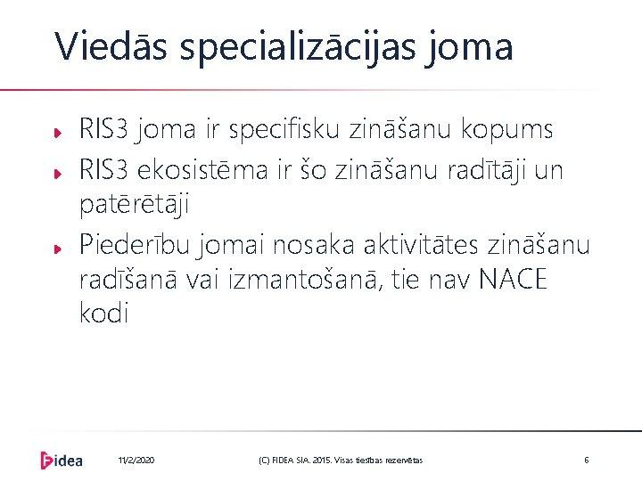 Viedās specializācijas joma RIS 3 joma ir specifisku zināšanu kopums RIS 3 ekosistēma ir